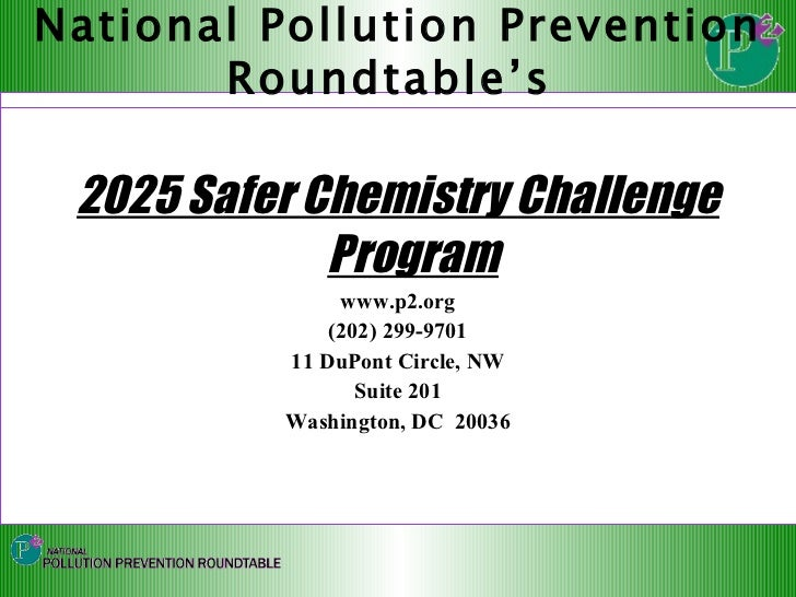 <ul><li>2025 Safer Chemistry Challenge Program </li></ul><ul><li>www.p2.org </li></ul><ul><li>(202) 299-9701 </li></ul><ul...