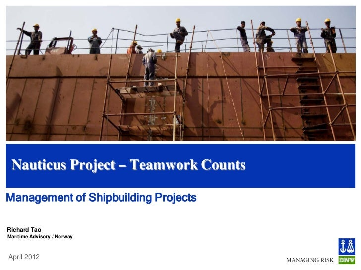 Nauticus Project – Teamwork CountsManagement of Shipbuilding ProjectsRichard TaoMaritime Advisory / NorwayApril 2012