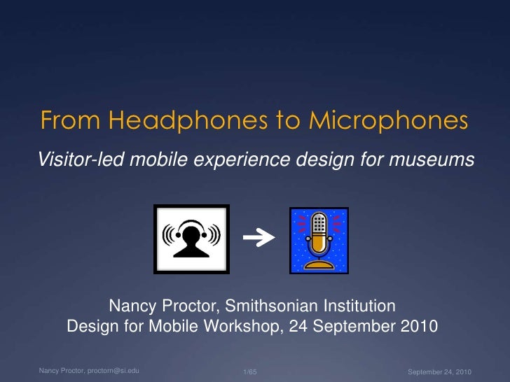 From Headphones to Microphones<br />Visitor-led mobile experience design for museums<br />Nancy Proctor, Smithsonian Insti...