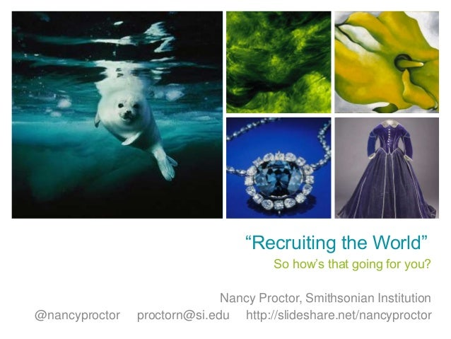 """""""Recruiting the World""""So how's that going for you?Nancy Proctor, Smithsonian Institution@nancyproctor proctorn@si.edu http..."""