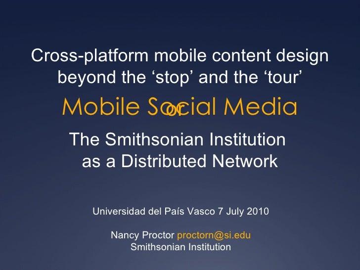 Mobile Social Media Cross-platform mobile content design beyond the 'stop' and the 'tour' Universidad del País Vasco 7 Jul...