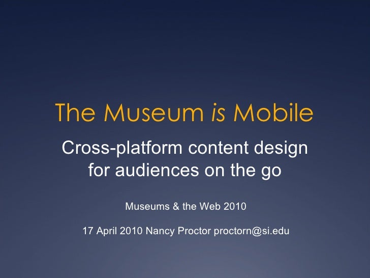 MW2010: N. Proctor, The Museum Is Mobile: Cross-platform content design for audiences