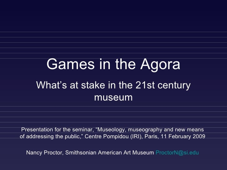 """Games in the Agora Presentation for the seminar, """"Museology, museography and new means of addressing the public,"""" Centre P..."""