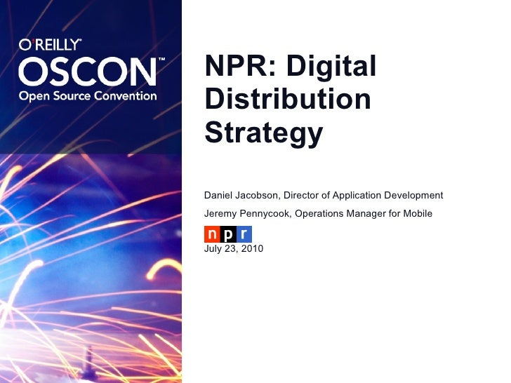 NPR: Digital Distribution Strategy <ul><li>Daniel Jacobson, Director of Application Development </li></ul><ul><li>Jeremy P...