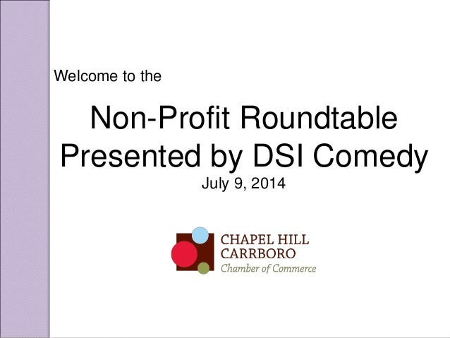 Welcome to the Non-Profit Roundtable Presented by DSI Comedy July 9, 2014