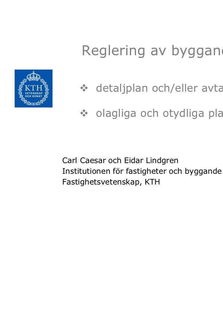 Reglering av byggande        detaljplan och/eller avtal        olagliga och otydliga planbestämmelserCarl Caesar och Eidar...