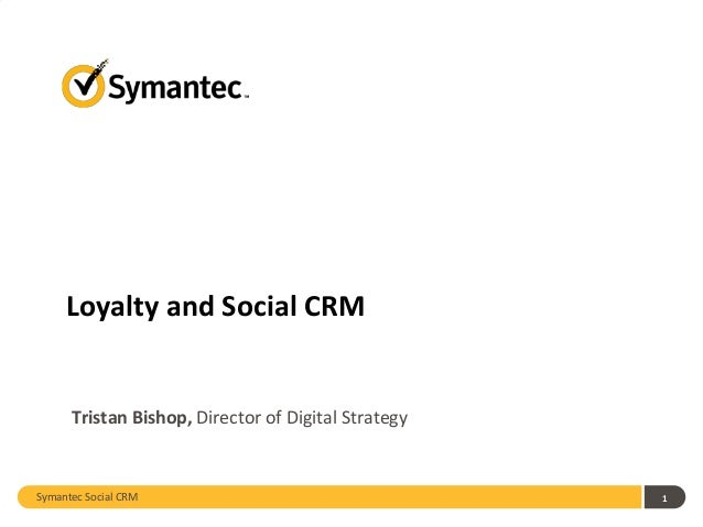 Loyalty and Social CRM      Tristan Bishop, Director of Digital StrategySymantec Social CRM                               ...