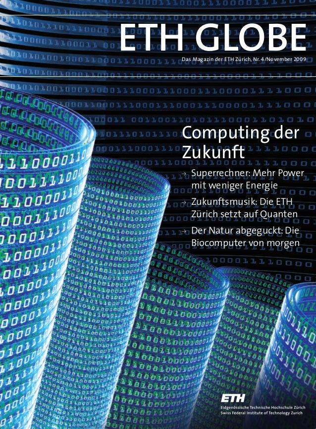 Das Magazin der ETH Zürich, Nr. 4/November 2009 Y Superrechner: Mehr Power mit weniger Energie Y Zukunftsmusik: Die ETH Zü...