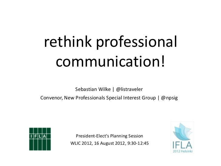 rethink professional   communication!               Sebastian Wilke | @listravelerConvenor, New Professionals Special Inte...