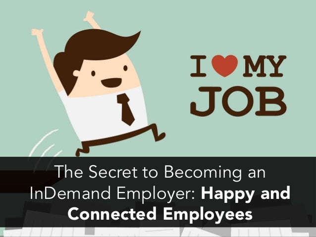 The Secret to Becoming an InDemand Employer: Happy and Connected Employees