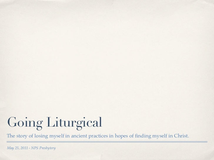 Going LiturgicalThe story of losing myself in ancient practices in hopes of finding myself in Christ.May 25, 2011 - NPS Pre...