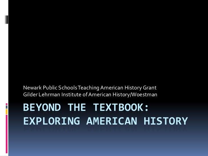 Beyond the Textbook:Exploring American History<br />Newark Public Schools Teaching American History Grant<br />Gilder Lehr...