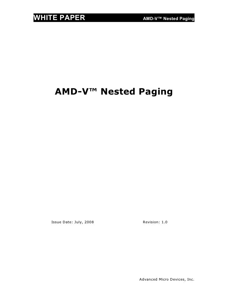 WHITE PAPER                  AMD-V™ Nested Paging         AMD-V™ Nested Paging        Issue Date: July, 2008    Revision: ...