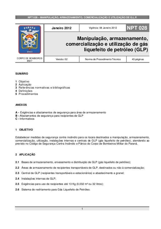 NPT 028 – MANIPULAÇÃO, ARMAZENAMENTO, COMERCIALIZAÇÃO E UTILIZAÇÃO DE G.L.P. CORPO DE BOMBEIROS BM/7 Janeiro 2012 Vigência...