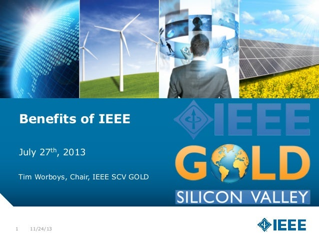 Benefits of IEEE July 27th, 2013 Tim Worboys, Chair, IEEE SCV GOLD  1  11/24/13
