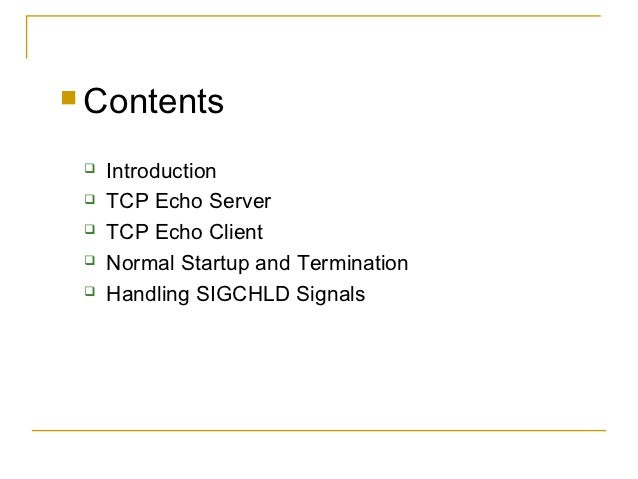  Contents    Introduction    TCP Echo Server    TCP Echo Client    Normal Startup and Termination    Handling SIGCHL...
