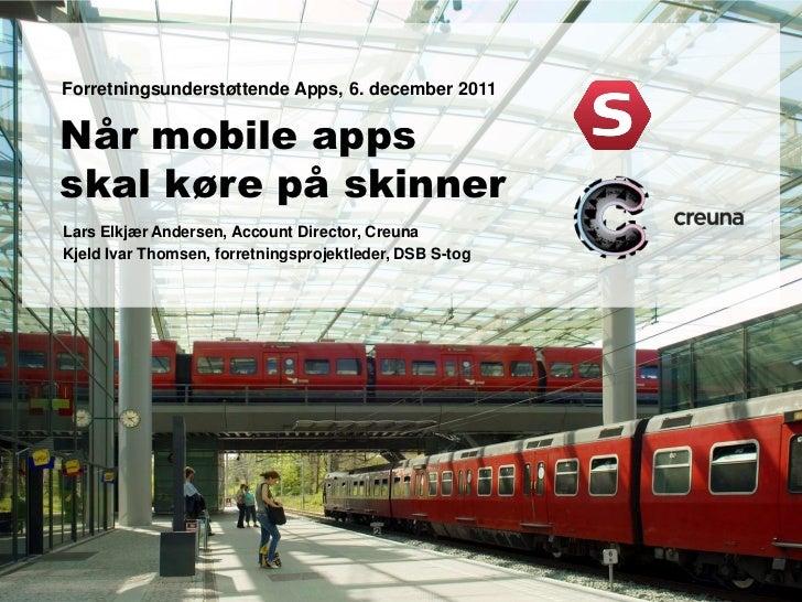 Forretningsunderstøttende Apps, 6. december 2011Når mobile appsskal køre på skinnerLars Elkjær Andersen, Account Director,...