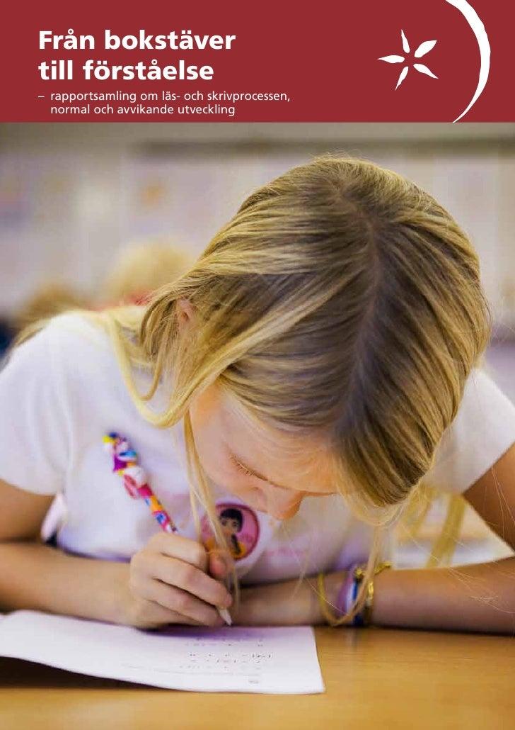 Från bokstävertill förståelse– rapportsamling om läs- och skrivprocessen,  normal och avvikande utveckling
