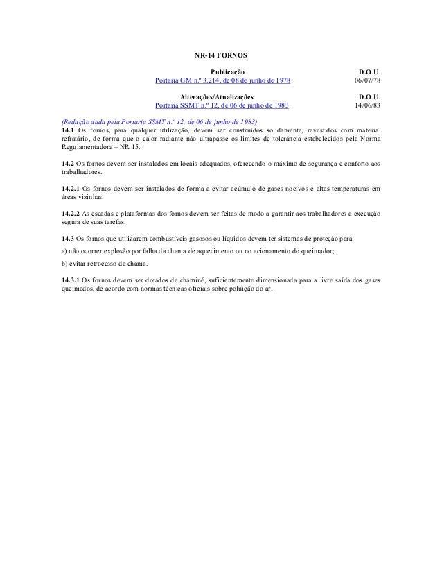 NR-14 FORNOS Publicação D.O.U. Portaria GM n.º 3.214, de 08 de junho de 1978 06/07/78 Alterações/Atualizações D.O.U. Porta...