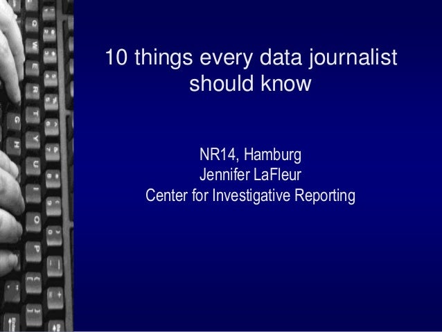 10 things every data journalist should know NR14, Hamburg Jennifer LaFleur Center for Investigative Reporting
