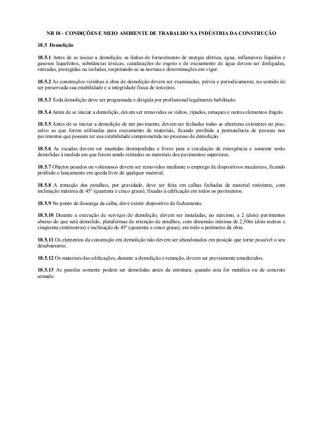 NR 18 - CONDIÇÕES E MEIO AMBIENTE DE TRABALHO NA INDÚSTRIA DA CONSTRUÇÃO 18.5 Demolição 18.5.1 Antes de se iniciar a demol...