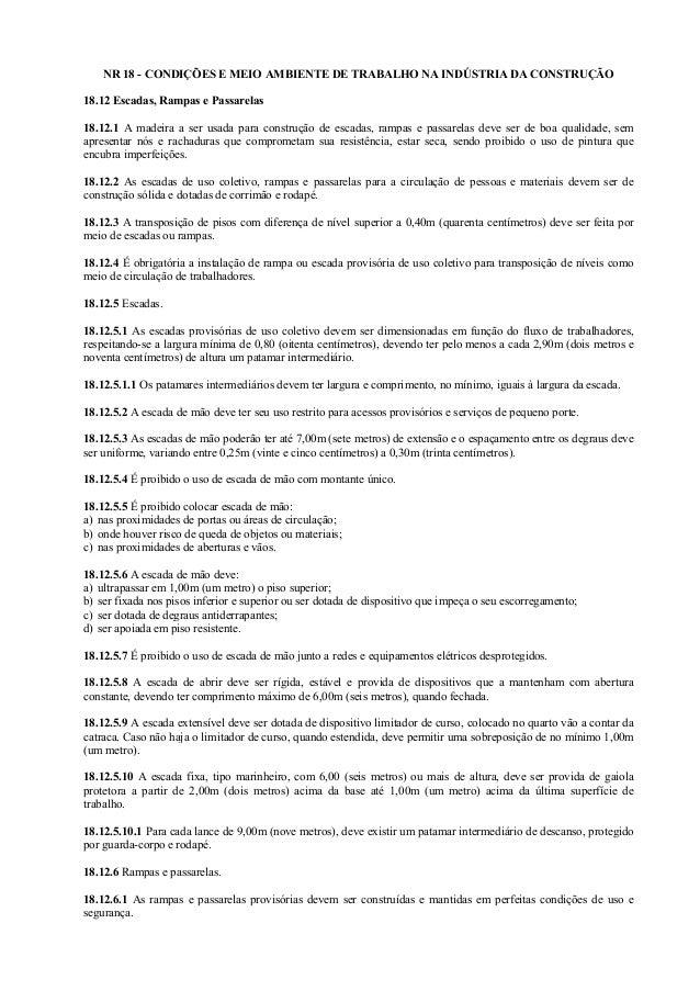 NR 18 - CONDIÇÕES E MEIO AMBIENTE DE TRABALHO NA INDÚSTRIA DA CONSTRUÇÃO 18.12 Escadas, Rampas e Passarelas 18.12.1 A made...
