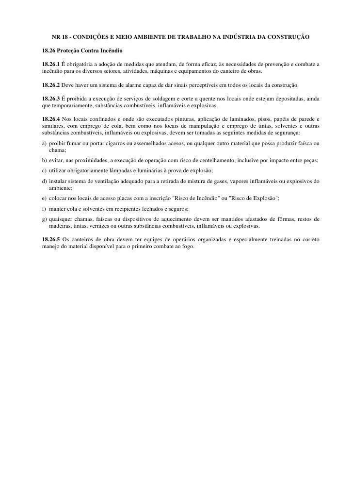 NR 18 - CONDIÇÕES E MEIO AMBIENTE DE TRABALHO NA INDÚSTRIA DA CONSTRUÇÃO  18.26 Proteção Contra Incêndio  18.26.1 É obriga...