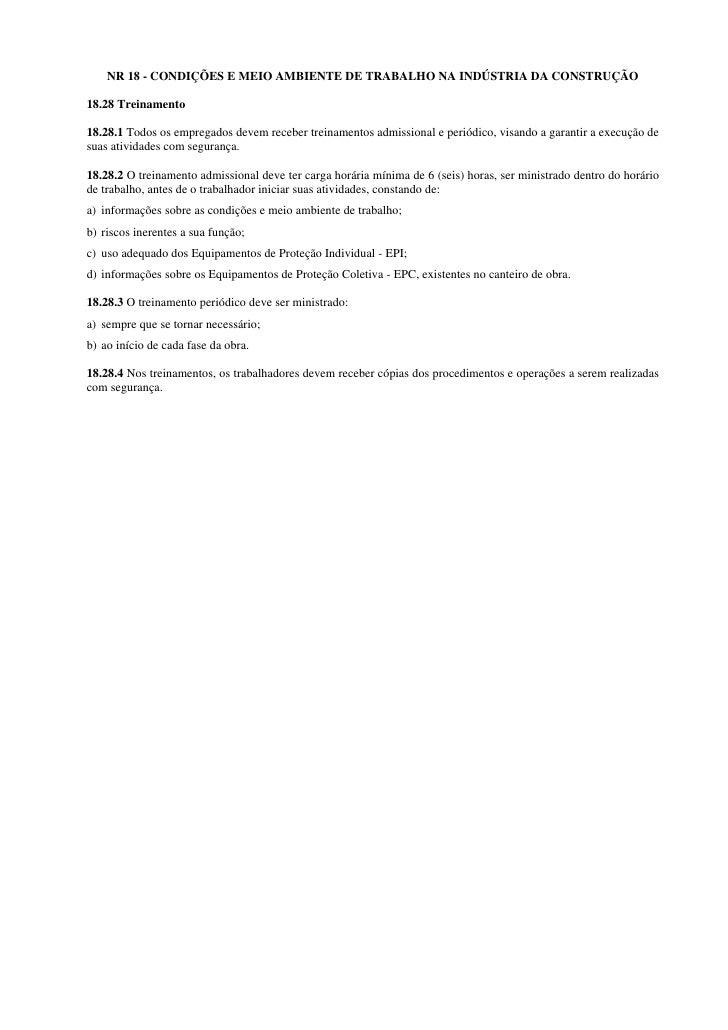 NR 18 - CONDIÇÕES E MEIO AMBIENTE DE TRABALHO NA INDÚSTRIA DA CONSTRUÇÃO  18.28 Treinamento  18.28.1 Todos os empregados d...