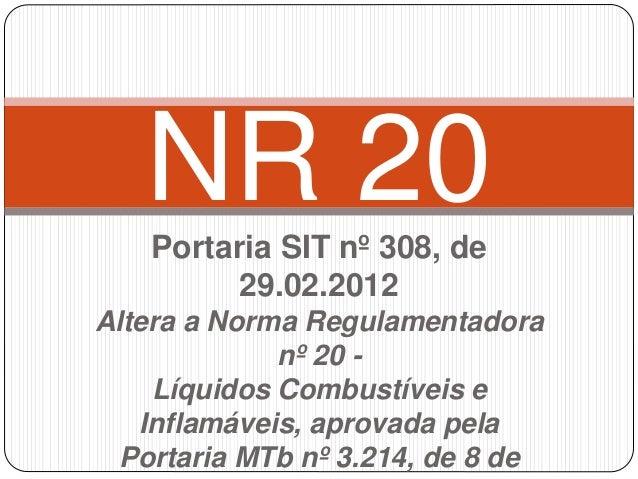 NR 20  Portaria SIT nº 308, de  29.02.2012  Altera a Norma Regulamentadora  nº 20 -  Líquidos Combustíveis e  Inflamáveis,...