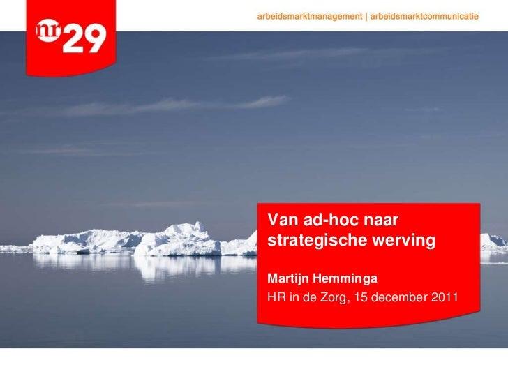 Van ad-hoc naarstrategische wervingMartijn HemmingaHR in de Zorg, 15 december 2011