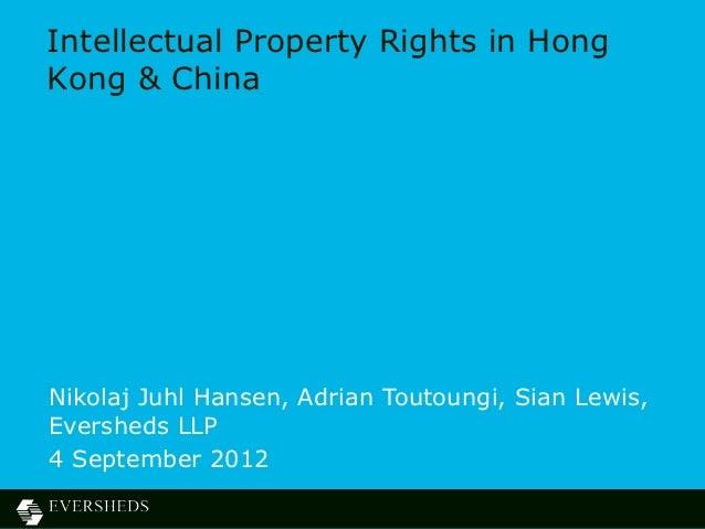 Intellectual Property Rights in HongKong & ChinaNikolaj Juhl Hansen, Adrian Toutoungi, Sian Lewis,Eversheds LLP4 September...