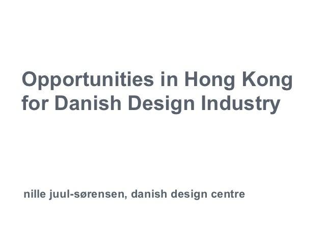 Opportunities in Hong Kongfor Danish Design Industrynille juul-sørensen, danish design centre