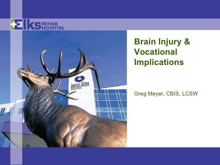 Brain Injury & Vocational Implications Greg Meyer, CBIS, LCSW