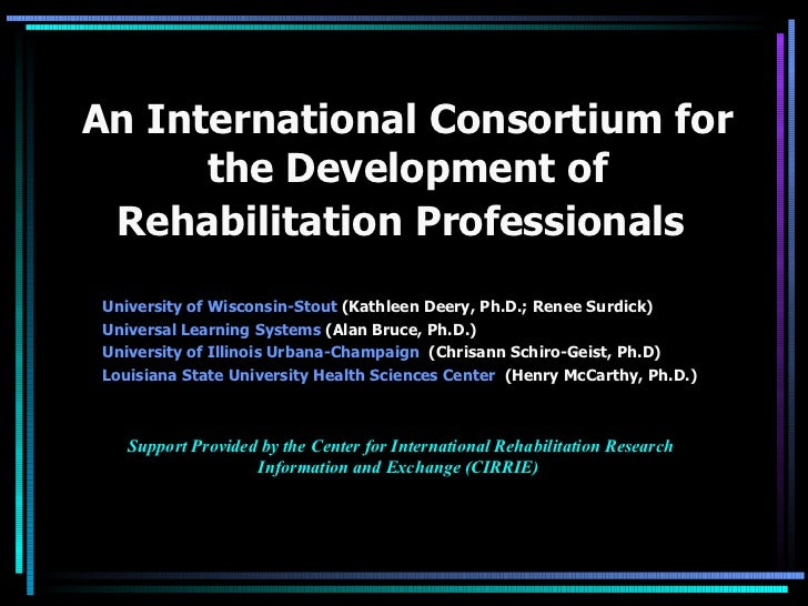 An International Consortium for the Development of Rehabilitation Professionals   <ul><li>University of Wisconsin-Stout  (...