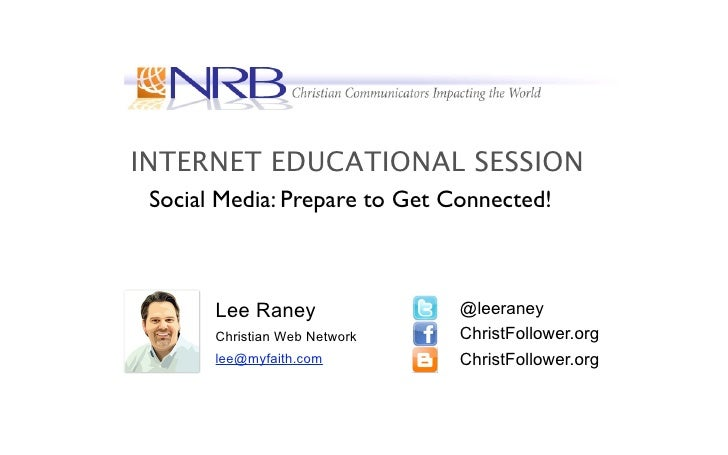 INTERNET EDUCATIONAL SESSION  Social Media: Prepare to Get Connected!           Lee Raney               @leeraney        C...