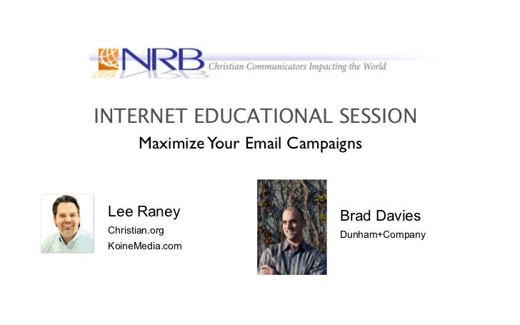 INTERNET EDUCATIONAL SESSION        Maximize Your Email Campaigns Lee Raney                        Brad Davies Christian.o...