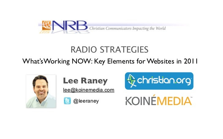 RADIO STRATEGIESWhat'sWorking NOW: Key Elements for Websites in 2011           Lee Raney            lee@koinemedia.com    ...