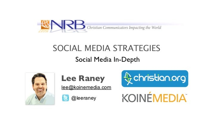 SOCIAL MEDIA STRATEGIES     Social Media In-Depth Lee Raney lee@koinemedia.com    @leeraney