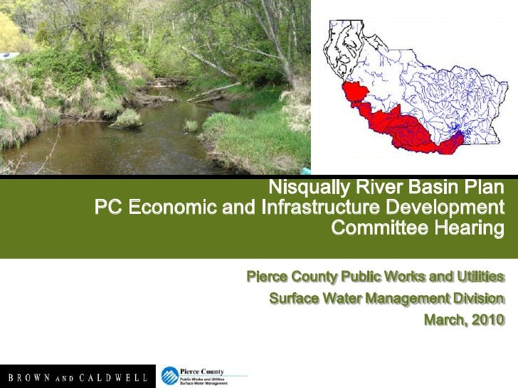 Nisqually River Basin PlanPC Economic and Infrastructure Development Committee Hearing<br />Pierce County Public Works and...