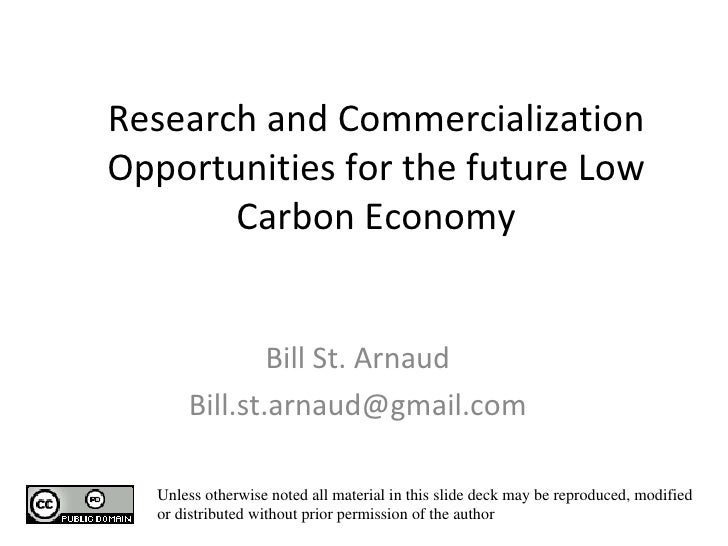 Research and Commercialization Opportunities for the future Low Carbon Economy  Bill St. Arnaud [email_address] Unless ot...