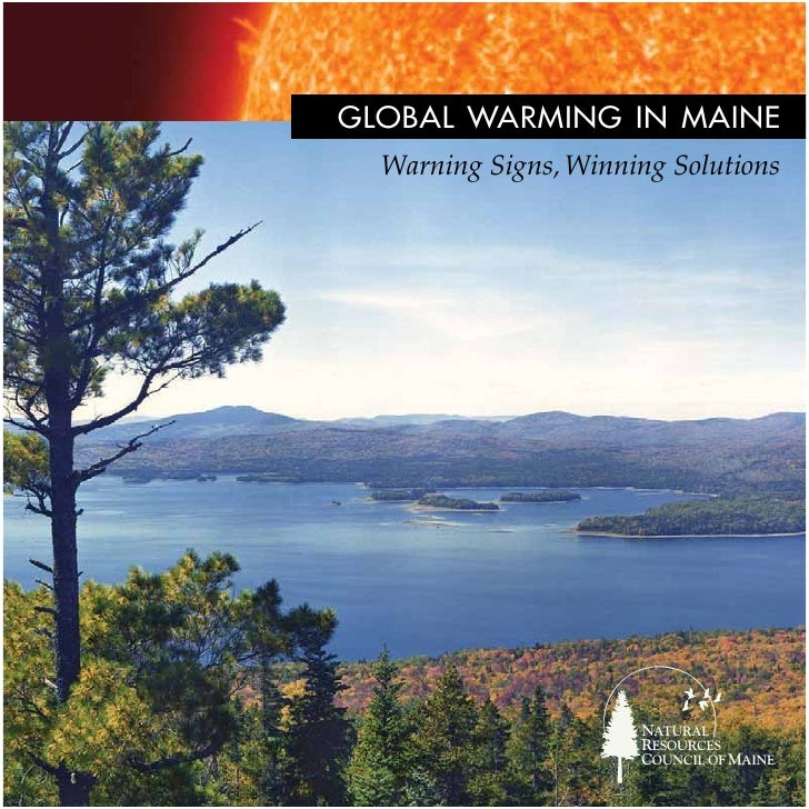 GLOBAL WARMING IN MAINE  Warning Signs, Winning Solutions                      NATURAL                      RESOURCES     ...