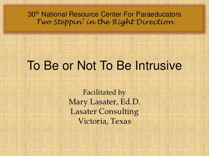 30th National Resource Center For Paraeducators  Two Steppin' in the Right DirectionTo Be or Not To Be Intrusive          ...