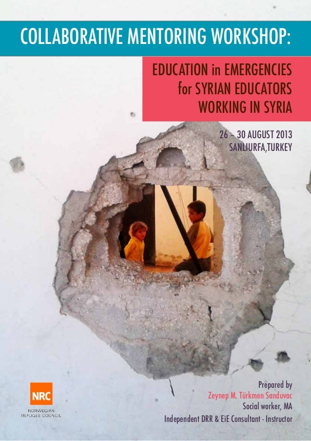 COLLABORATIVE MENTORING WORKSHOP: EDUCATION in EMERGENCIES for SYRIAN EDUCATORS WORKING IN SYRIA 26 – 30 AUGUST 2013 SANLI...