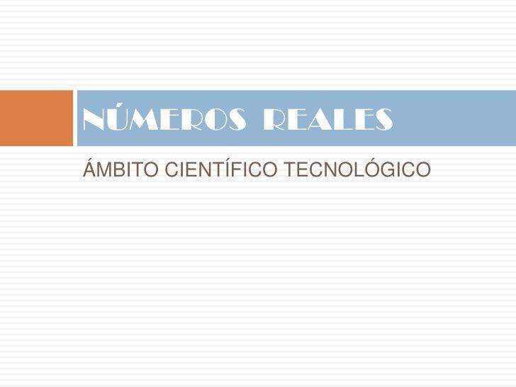 ÁMBITO CIENTÍFICO TECNOLÓGICO<br />NÚMEROS  REALES7<br />