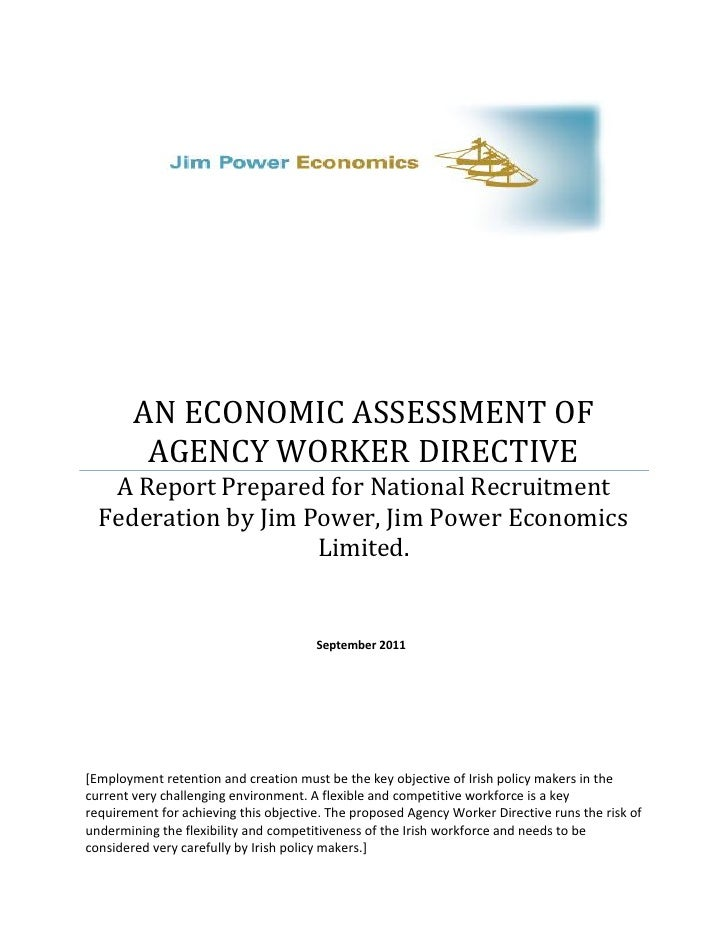 AN ECONOMIC ASSESSMENT OF         AGENCY WORKER DIRECTIVE   A Report Prepared for National Recruitment  Federation by Jim ...