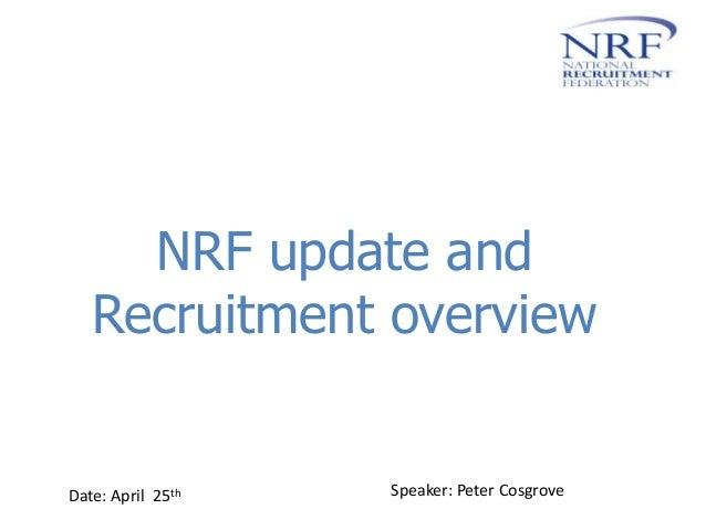NRF update andRecruitment overviewDate: April 25th Speaker: Peter Cosgrove
