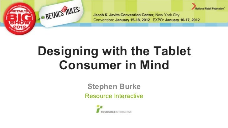Designing with the Tablet Consumer in Mind Stephen Burke Resource Interactive