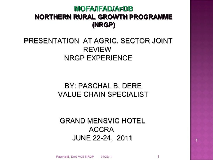 07/25/11 PRESENTATION  AT AGRIC. SECTOR JOINT REVIEW  NRGP EXPERIENCE GRAND MENSVIC HOTEL ACCRA  JUNE 22-24,  2011 BY: PAS...