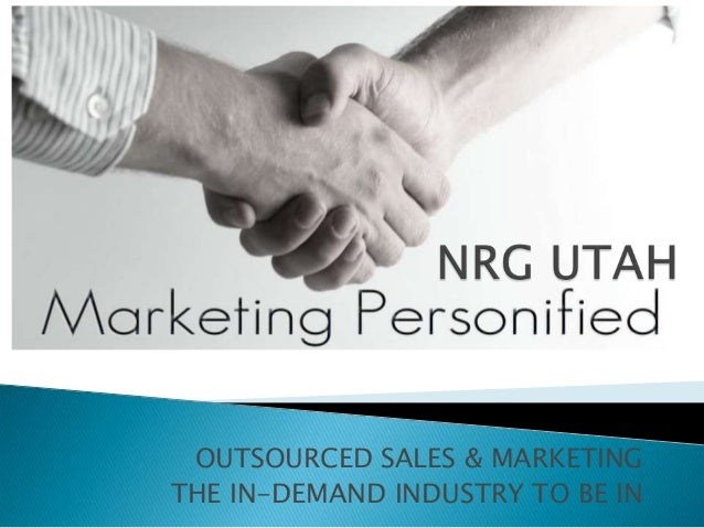 OUTSOURCED SALES & MARKETING THE IN-DEMAND INDUSTRY TO BE IN