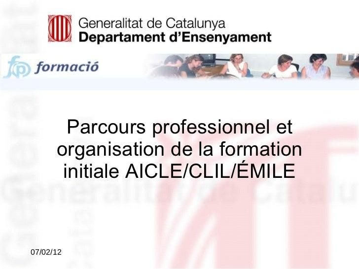 Parcours professionnel et organisation de la formation initiale AICLE/CLIL/ÉMILE 07/02/12
